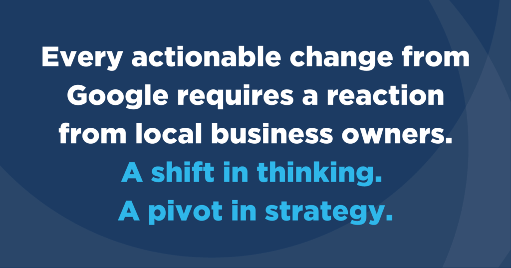 Every actionable change from Google requires a reaction from businesses