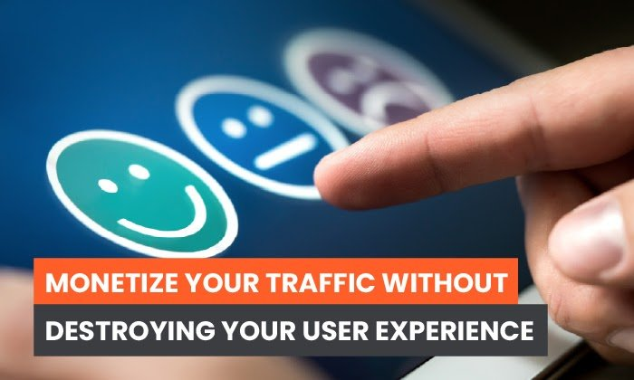 Monetize Your Traffic Without Destroying Your User Experience