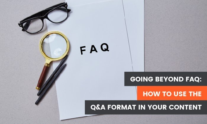 Going Beyond FAQ: How to Use the Q&A Format in Your Content