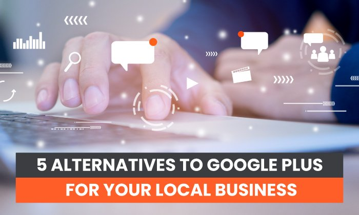 5 Alternatives to Google Plus for Your Local Business