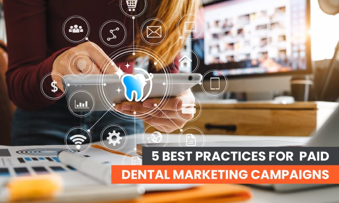 5 Best Practices For Paid Dental Marketing Campaigns