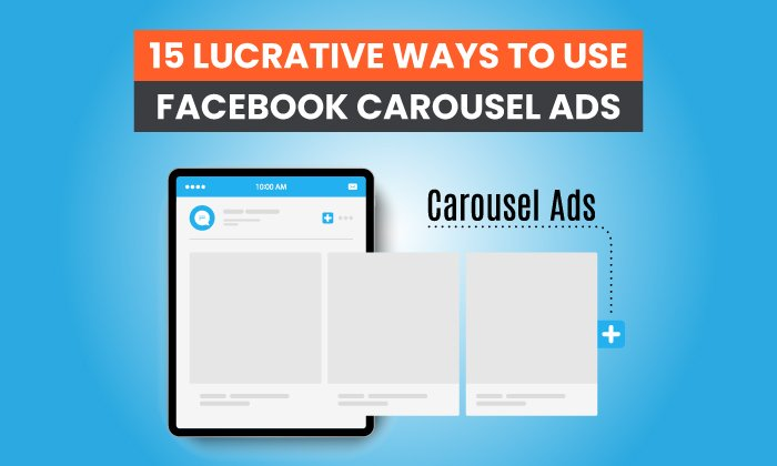 15 Lucrative Ways to Use Facebook Carousel Ads