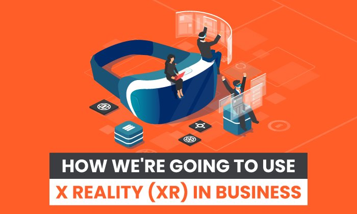 how we're going to use X reality in business