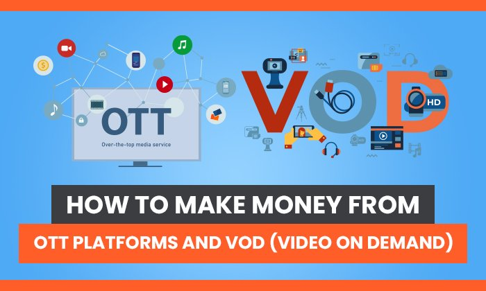 How to Make Money From OTT Platforms and Video On Demand
